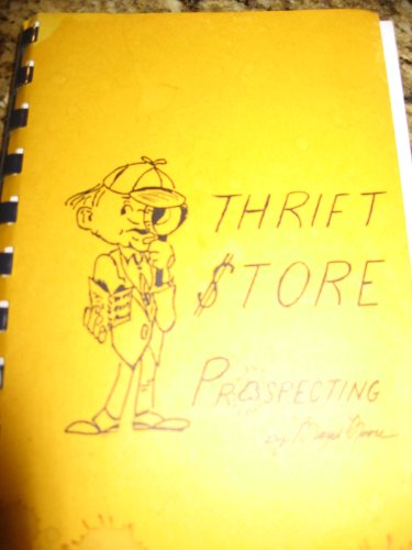 9781879878136: The Thrift Store Prospector: How to Find Gold and Silver for Recovery in Local Thrift and Second-Han