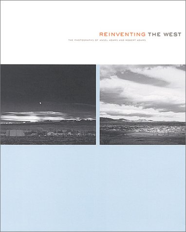 re inventing the west the photographs of ansel adams and robert adams