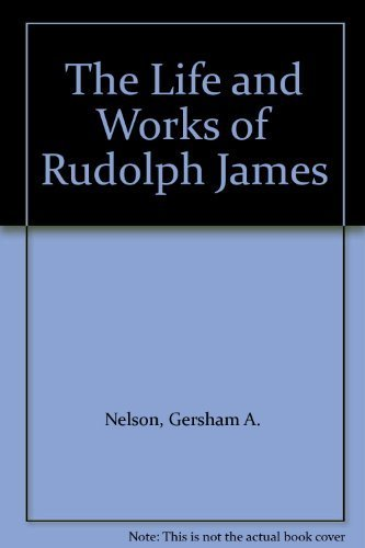 9781879893108: The Life and Works of Rudolph James