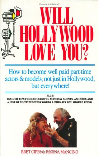 Will Hollywood Love You?: How to Become Well Paid, Part-Time Actors and Models, Not Just in ...