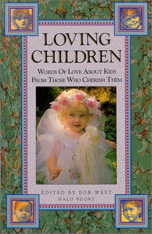 9781879904101: Loving Children: Words of Love About Kids from Those Who Cherish Them