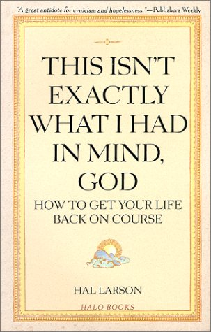 9781879904170: This Isn't Exactly What I Had in Mind, God: How to Get Your Life Back on Course