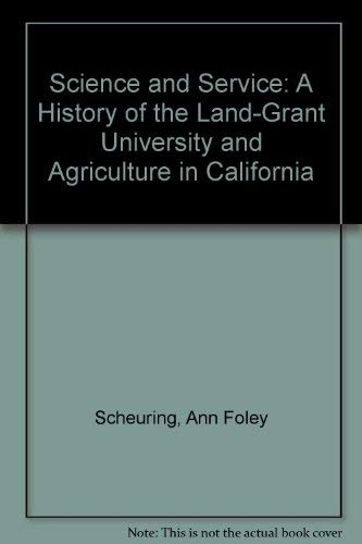 Science and Service: A History of the Land-Grant University and Agriculture in California: ...