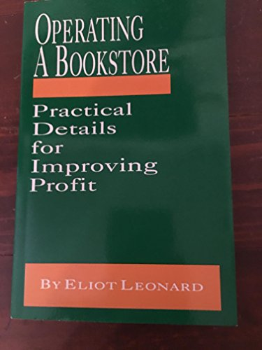 Operating a Bookstore : Practical Details for Improving Profit: Leonard, Eliot