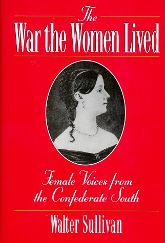 The War the Women Lived Female Voices from the Confederate South: Sullivan, Walter