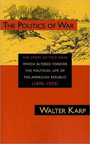 9781879957558: Politics of War: The Story of Two Wars Which Altered Forever the Political Life of the American Republic