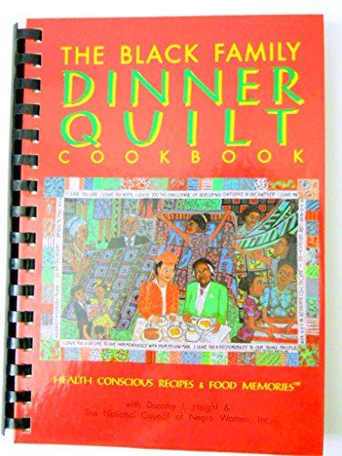 The Black Family Dinner Quilt Cookbook/Health Conscious Recipes & Food Memories: Healthy Consciou...