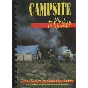 Campsite to Kit : Tastes and Traditions from America's Great Outdoors