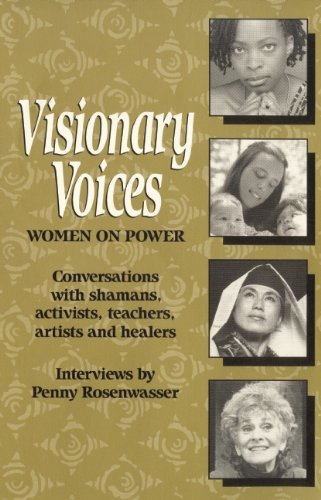 Visionary Voices: Women on Power: Conversations with Shaman, Activists, Teachers, Artists and Hea...