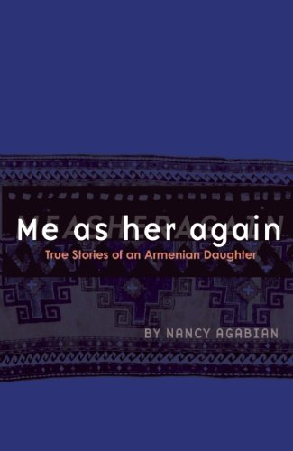 Me as Her Again : True Stories of an Armenian Daughter: Nancy Agabian