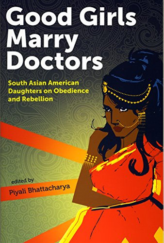 9781879960923: Good Girls Marry Doctors: South Asian American Daughters on Obedience and Rebellion
