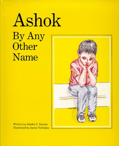 Ashok by any other name: Yamate, Sandra S.; Tohinaka, Janice (illustrator)
