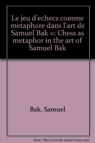 9781879985025: Le Jeu d'Echecs comme Metaphore dans l'Art de Samuel Bak = Chess as Metaphor in the Art of Samuel Bak (French and English Edition)