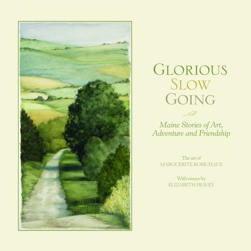 Glorious Slow Going: Maine Stories of Art, Adventure and Friendship: Elizabeth Peavey