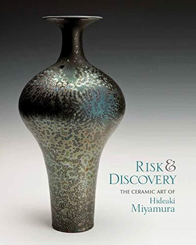 Risk and Discovery: The Ceramic Art of Hideaki Miyamura: Jeanne Vee Koles