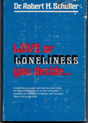 Love or Loneliness: You Decide: Schuller, Robert Harold