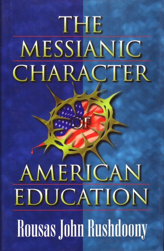 The Messianic Character of American Education: Rushdoony, Rousas John