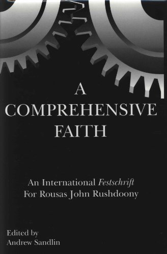 A Comprehensive Faith: An International Festschrift for Rousas John Rushdoony: Rushdoony, Rousas ...