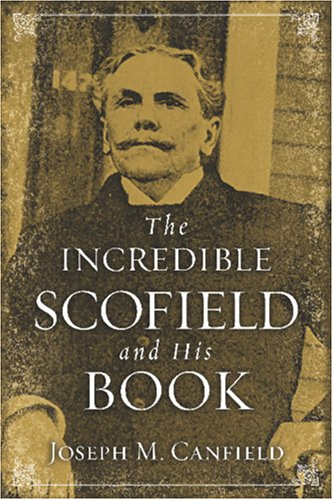 The Incredible Scofield and His Book: Joseph M. Canfield