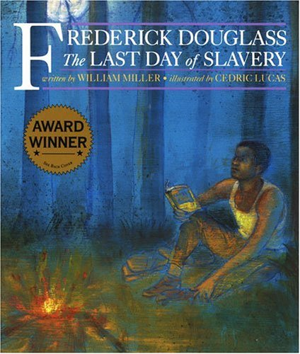 Frederick Douglass: The Last Day of Slavery: Miller, Douglas T. with Illustrations by Cedric Lucas