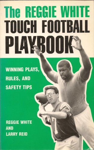 The Reggie White Touch Football Playbook: Winning Plays, Rules, and Safety Tips (9781880020005) by Reggie White; Larry Reid