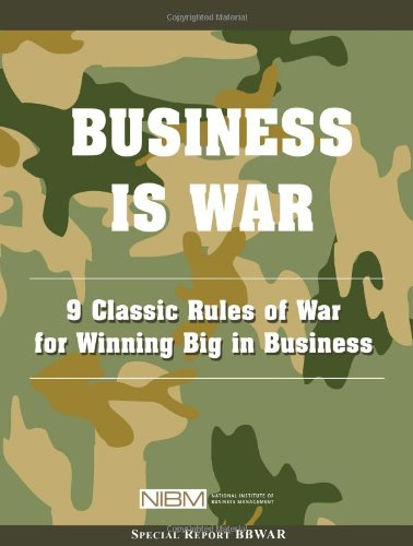 9781880024157: Business Is War: 9 Classic Rules of War for Winning Big in Business (Special report / National Institute of Business Management)