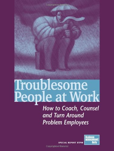 9781880024690: Troublesome People at Work: How to Coach, Counsel & Turn Around Problem Employees