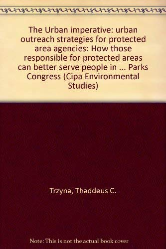 9781880028117: The Urban imperative: urban outreach strategies for protected area agencies: How those responsible for protected areas can better serve people in ... Parks Congress (Cipa Environmental Studies)