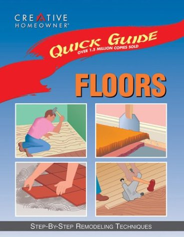 Quick Guide: Floors: Step-by-Step Remodeling Techniques (9781880029060) by Editors of Creative Homeowner