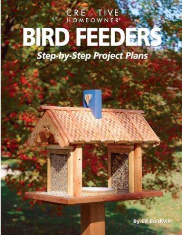 Bird Feeders: Step-by-Step Project Plans: Ed Baldwin Mr.