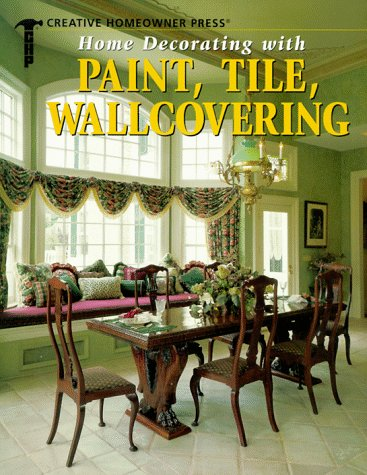 Home Decorating With Paint, Tile, Wallcovering: Creative Homeowner Press
