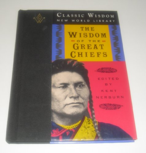 9781880032404: The Wisdom of the Great Chiefs: The Classic Speeches of Chief Red Jacket, Chief Joseph, and Chief Seattle (The Classic Wisdom Collection)