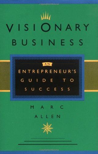 Visionary Business: An Entrepreneur's Guide to Success: Allen, Mark, Allen, Marc