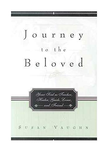 9781880032763: Journey to the Beloved: Your Soul As Teacher, Healer, Guide, Lover, and Friend
