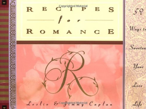 Recipes for Romance: 50 Ways to Sweeten: Leslie Caplan, Jimmy