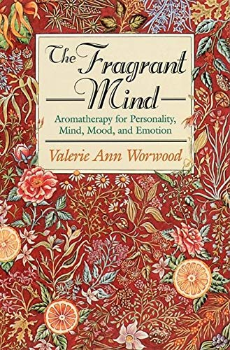 9781880032916: The Fragrant Mind: Aromatherapy for Personality, Mind, Mood, and Emotion