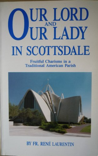 9781880033029: Our Lord and Our Lady in Scottsdale: Fruitful Charisms in a Traditional American Parish