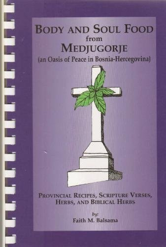 9781880033227: Body & Soul Food from Medjugorje (an Oasis of Peace in Bosnia-Hercegovina): Provincial Recipes, Scripture Verses, Herbs and Biblical Herbs