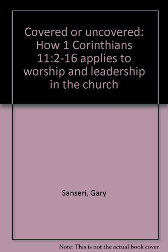 Covered or Uncovered : How I Corinthians: Gary Sanseri