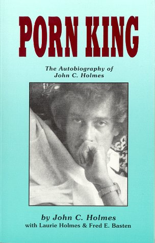 Porn King The Autobiography of John C. Holmes: Holmes, John C. & Laurie Holmes & Fred E. ...