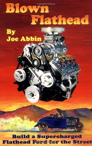 Blown Flathead: How to Build a Supercharged: Joe Abbin