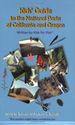 Kids' Guide to the National Parks of California and Oregon - Written by Kids for Kids* - *but ...