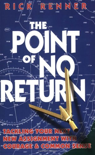 The Point of No Return: Tackling Your Next New Assignment with Courage & Common Sense (9781880089200) by Rick Renner