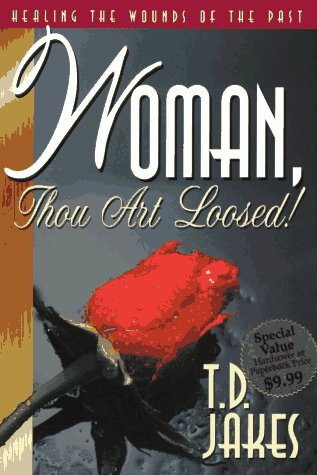 Woman, Thou Art Loosed: Healing the Wounds of the Past (9781880089859) by T. D. Jakes