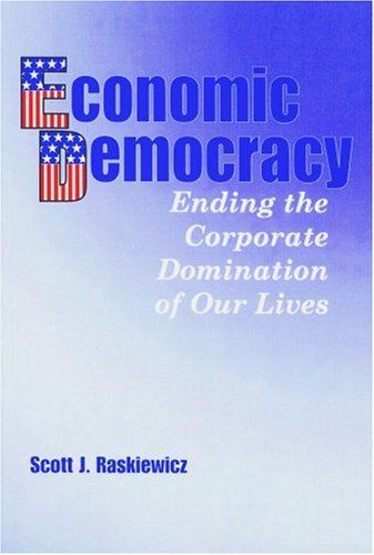 9781880090299: Economic Democracy: Ending the Corporate Domination of Our Lives