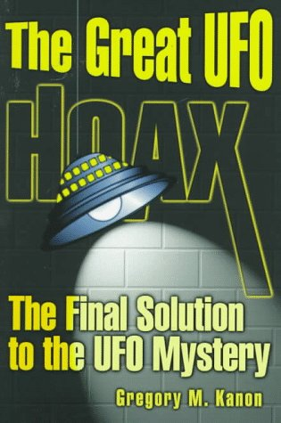 The Great UFO Hoax: The Final Solution: Kanon, Gregory M.