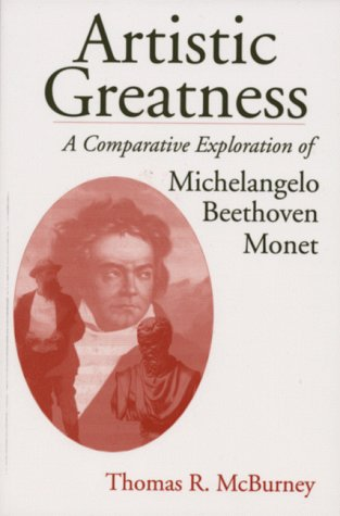 9781880090787: Artistic Greatness: A Comparative Exploration of Michelangelo, Beethoven, & Monet