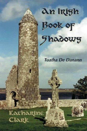 An Irish Book of Shadows: Tuatha de Danann: Katharine Clark