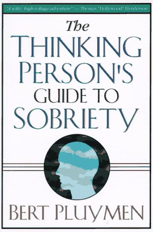 The Thinking Person's Guide to Sobriety: Pluymen, Bert