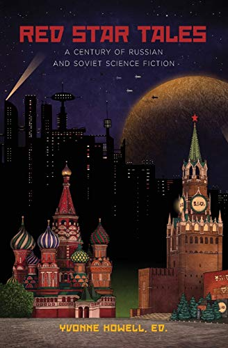 Red Star Tales : A Century of Russian and Soviet Science Fiction - Yvonne Howell; Anne O. Fisher